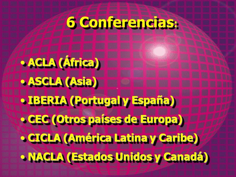 6 Conferencias: ACLA (África) ASCLA (Asia) IBERIA (Portugal y España)