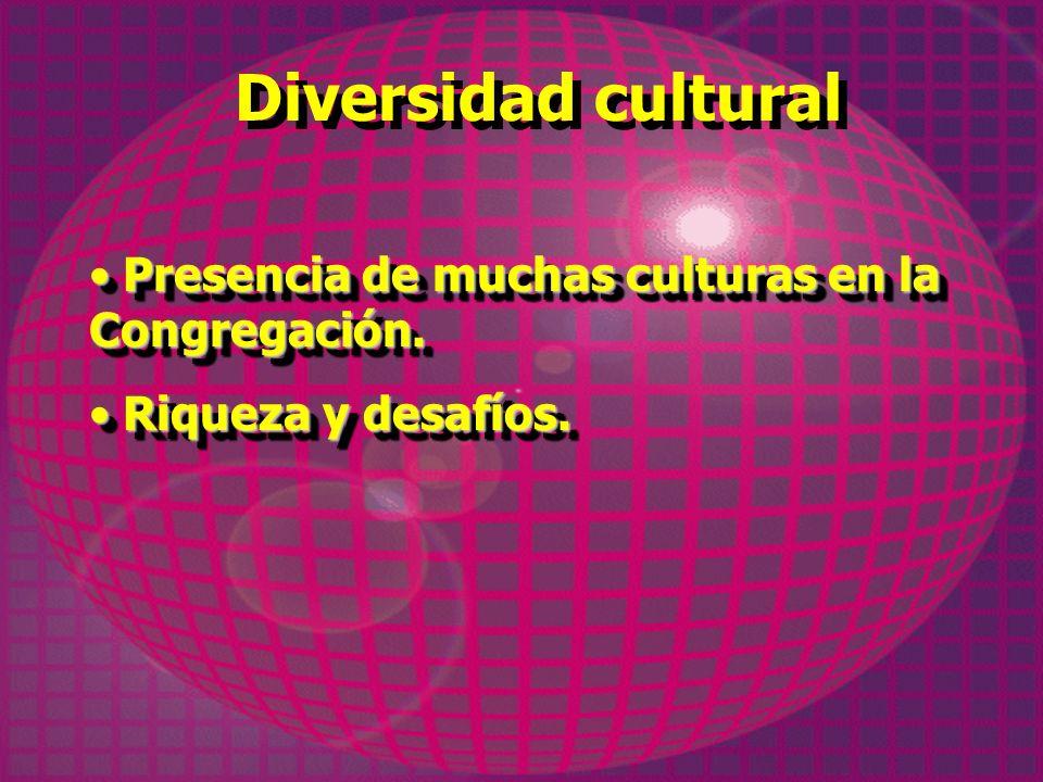 Diversidad cultural Presencia de muchas culturas en la Congregación.