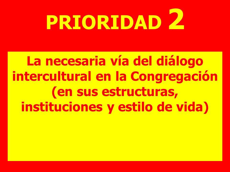 PRIORIDAD 2La necesaria vía del diálogo intercultural en la Congregación (en sus estructuras, instituciones y estilo de vida)