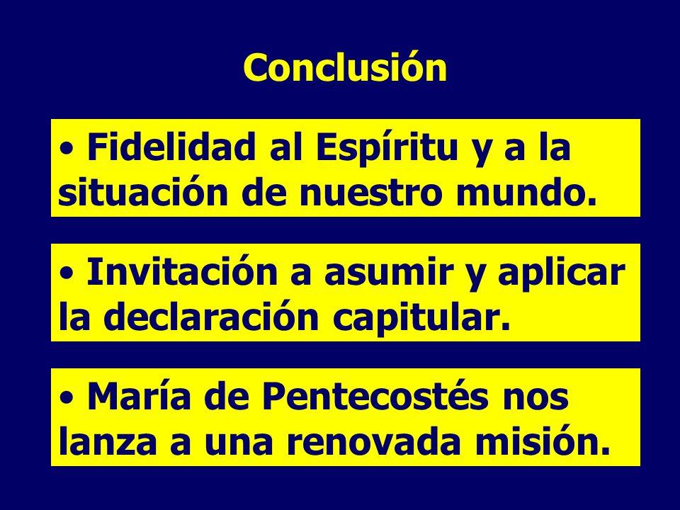 Conclusión Fidelidad al Espíritu y a la situación de nuestro mundo. Invitación a asumir y aplicar la declaración capitular.