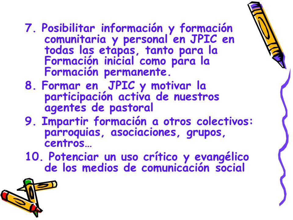 7. Posibilitar información y formación comunitaria y personal en JPIC en todas las etapas, tanto para la Formación inicial como para la Formación permanente.