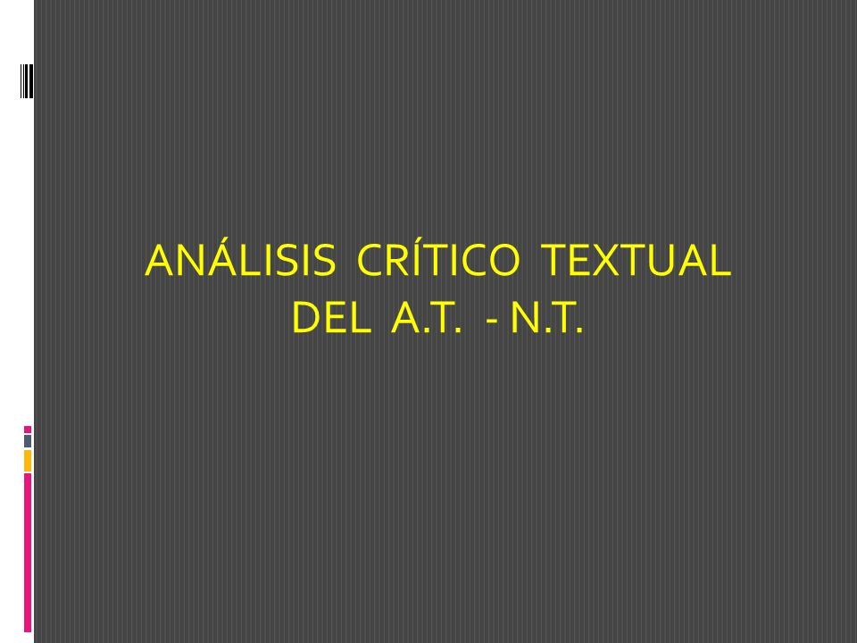 ANÁLISIS CRÍTICO TEXTUAL DEL A.T. - N.T.
