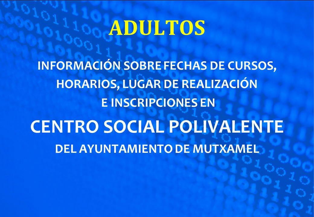 ADULTOS CENTRO SOCIAL POLIVALENTE INFORMACIÓN SOBRE FECHAS DE CURSOS,