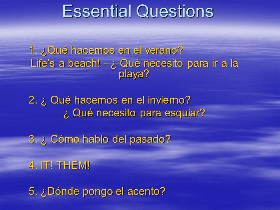 Essential Questions 1. ¿Qué hacemos en el verano