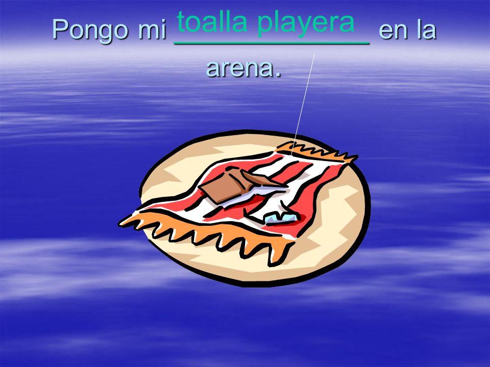Pongo mi _____________ en la arena.