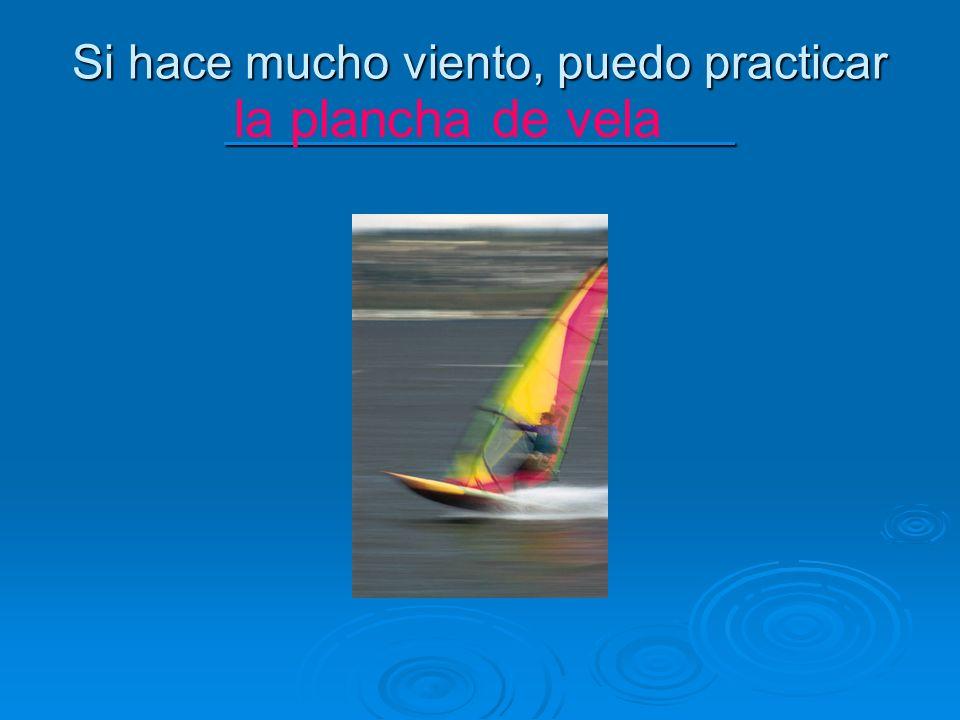 Si hace mucho viento, puedo practicar ___________________