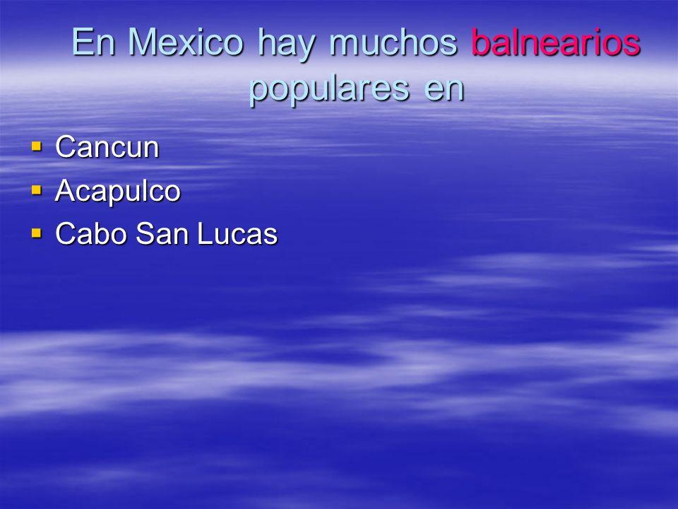 En Mexico hay muchos balnearios populares en