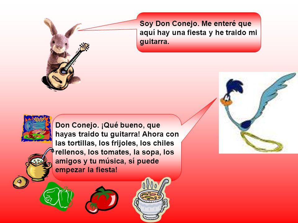 Soy Don Conejo. Me enteré que aquí hay una fiesta y he traido mi guitarra.