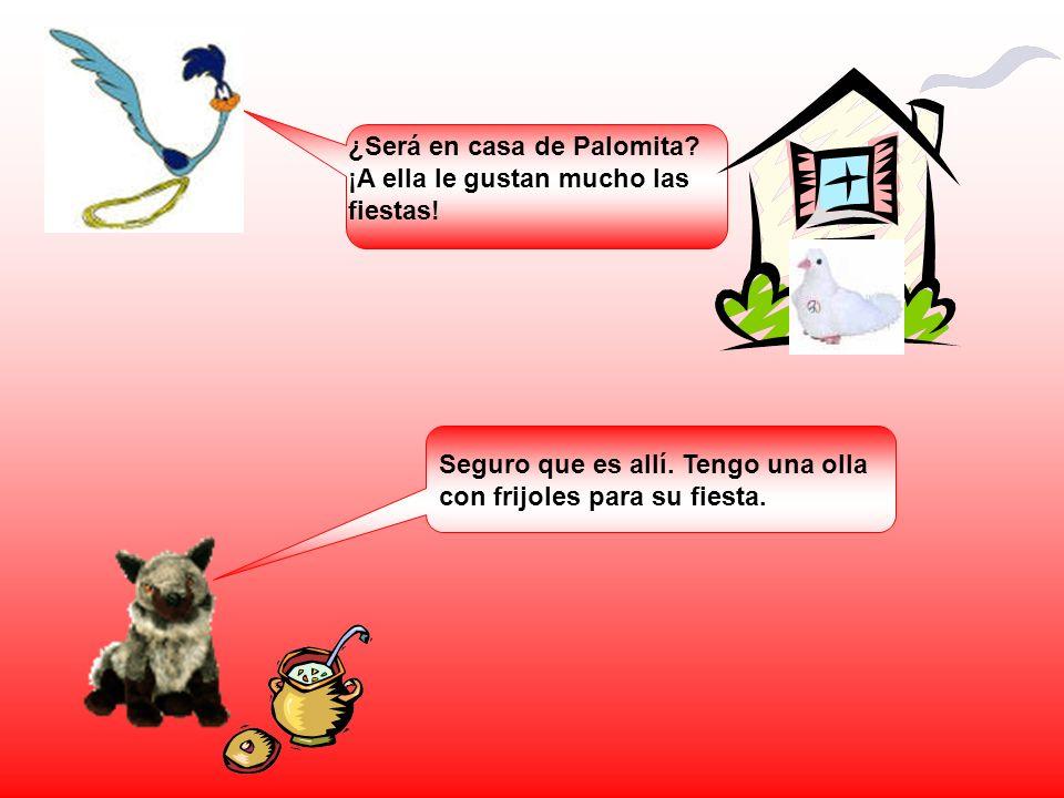 ¿Será en casa de Palomita ¡A ella le gustan mucho las fiestas!