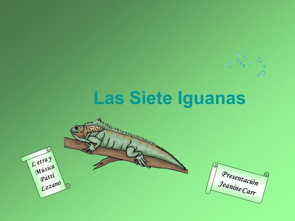 Las Siete Iguanas Presentación Jeanine Carr L etra y Música Patti