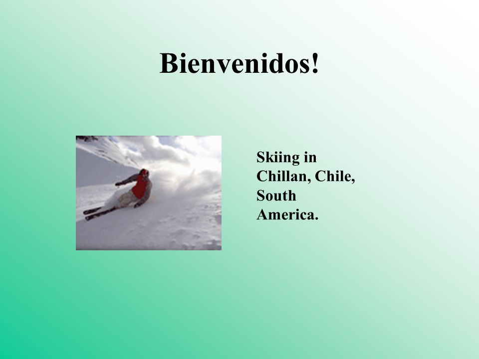 Bienvenidos! Skiing in Chillan, Chile, South America.