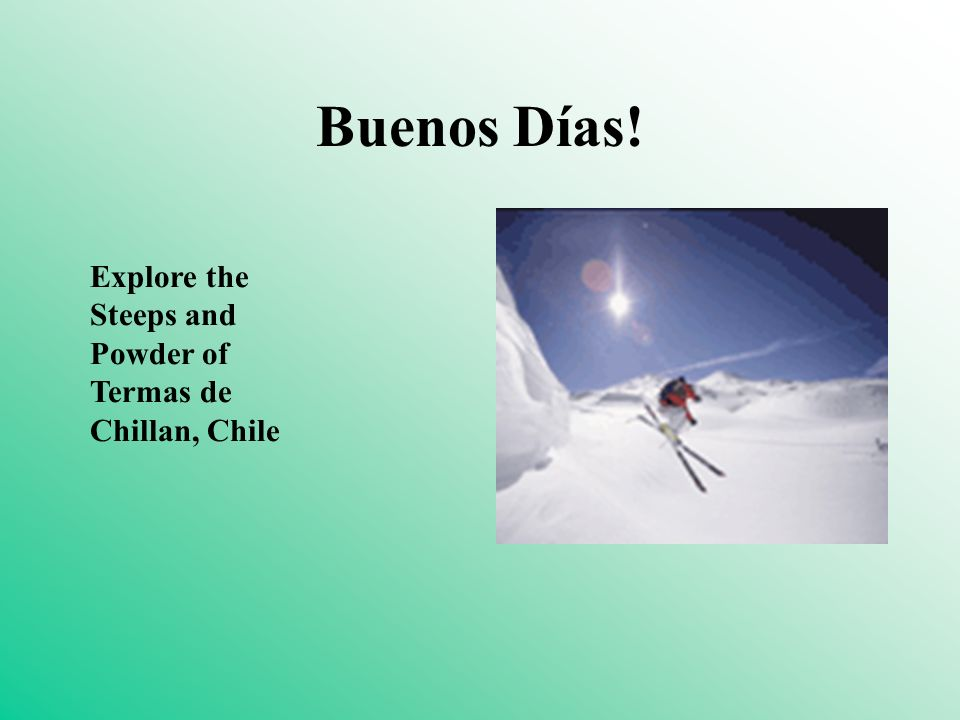 Buenos Días! Explore the Steeps and Powder of Termas de Chillan, Chile