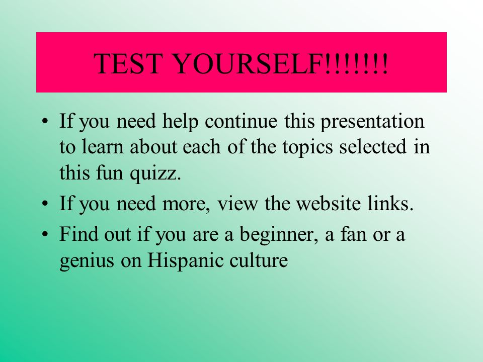 TEST YOURSELF!!!!!!! If you need help continue this presentation to learn about each of the topics selected in this fun quizz.