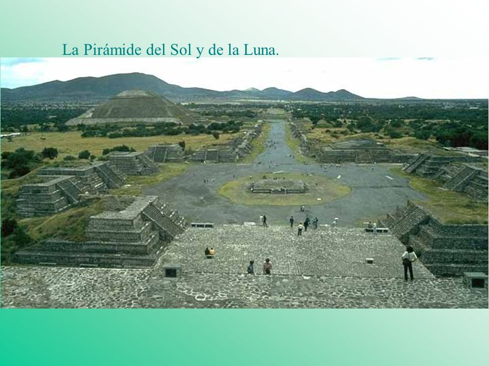 La Pirámide del Sol y de la Luna.