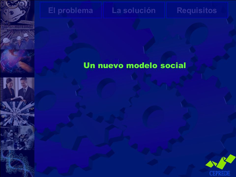 El problema La solución Requisitos Un nuevo modelo social