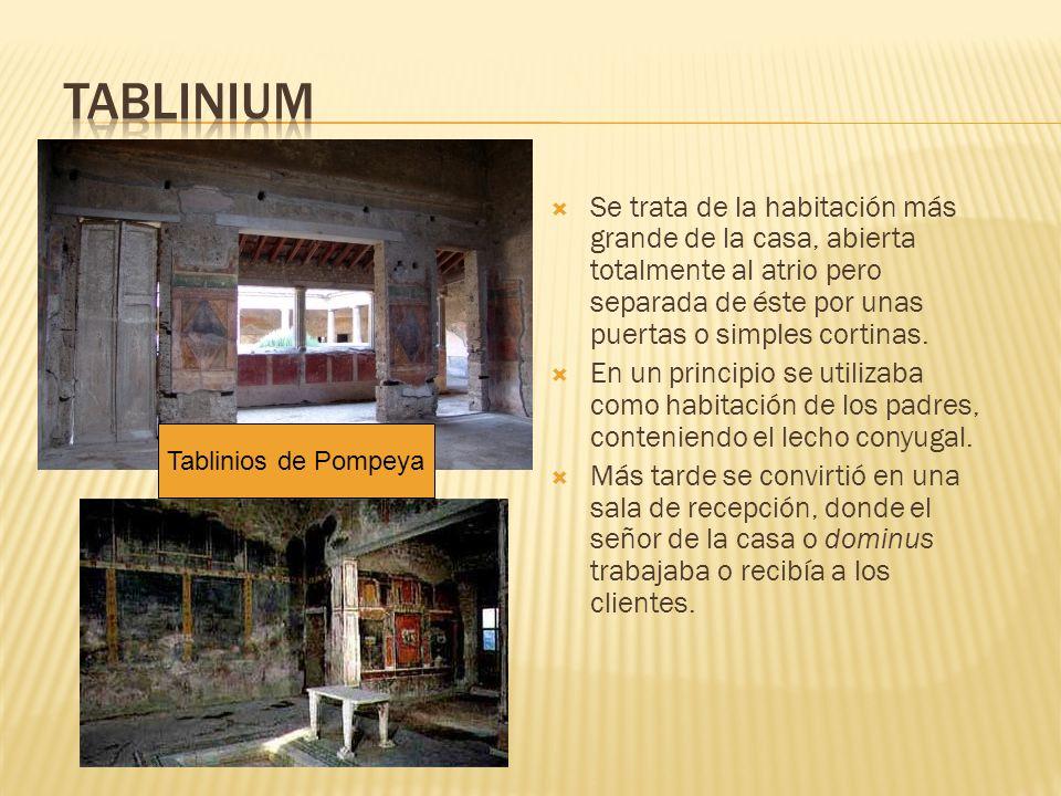 Tablinium Se trata de la habitación más grande de la casa, abierta totalmente al atrio pero separada de éste por unas puertas o simples cortinas.
