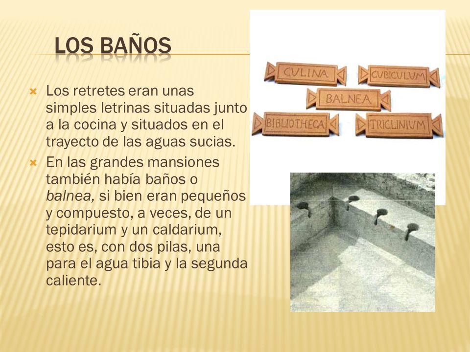 Los baños Los retretes eran unas simples letrinas situadas junto a la cocina y situados en el trayecto de las aguas sucias.