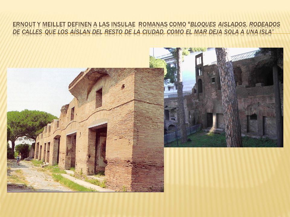 Ernout y Meillet definen a las insulae romanas como bloques aislados, rodeados de calles que los aíslan del resto de la ciudad, como el mar deja sola a una isla