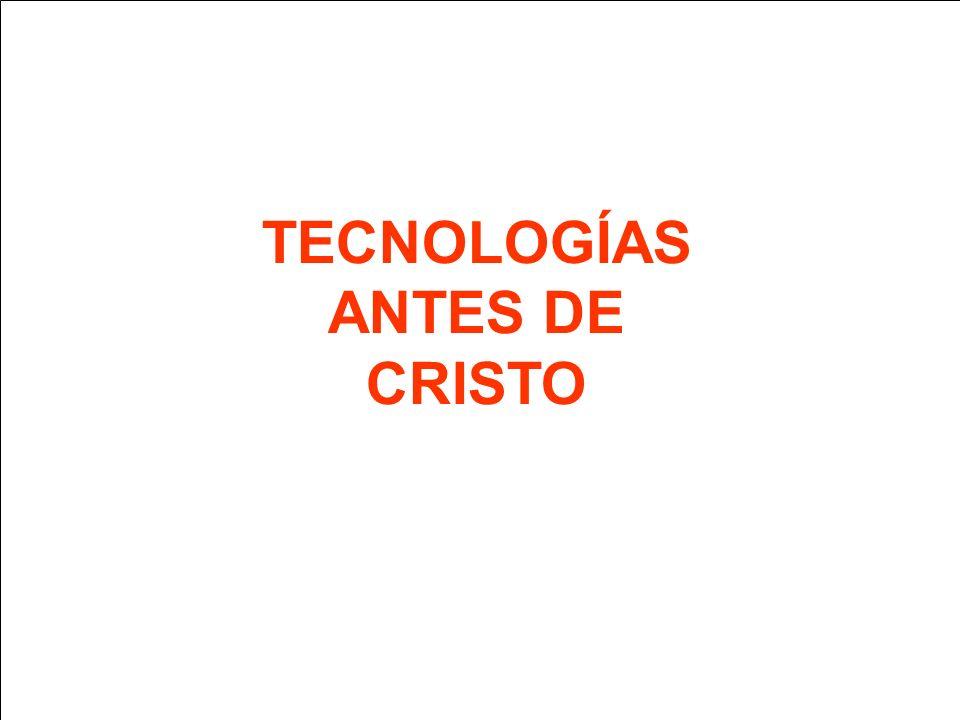TECNOLOGÍAS ANTES DE CRISTO