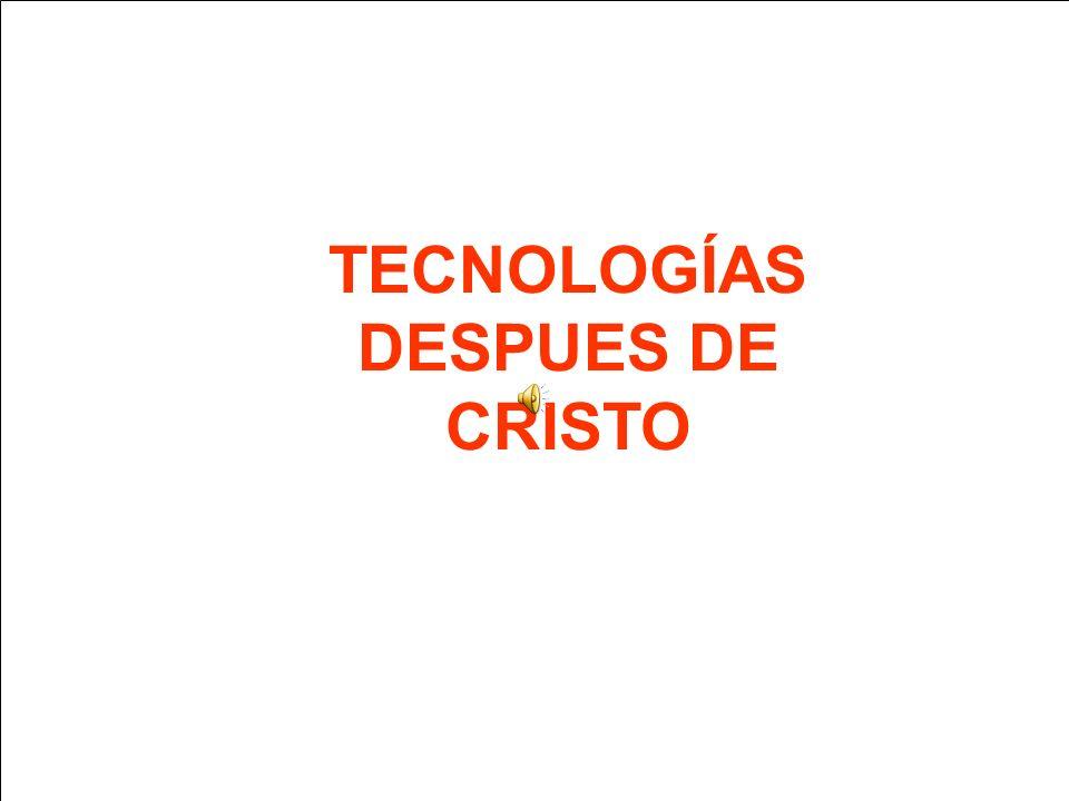 TECNOLOGÍAS DESPUES DE CRISTO