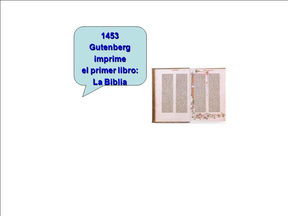 1453 Gutenberg imprime el primer libro: La Biblia