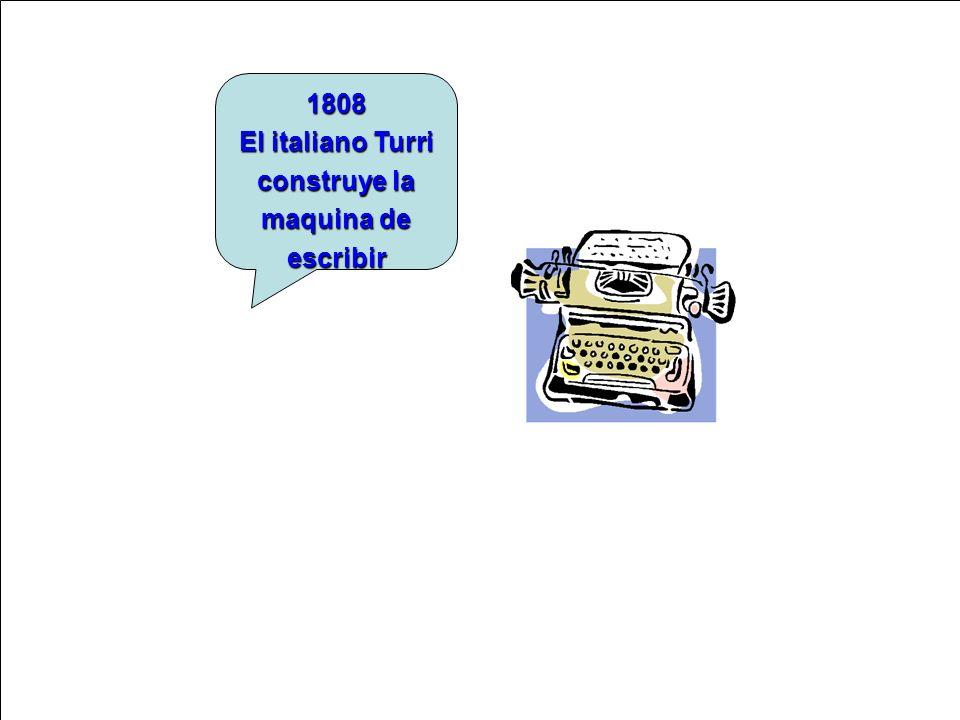 1808 El italiano Turri construye la maquina de escribir