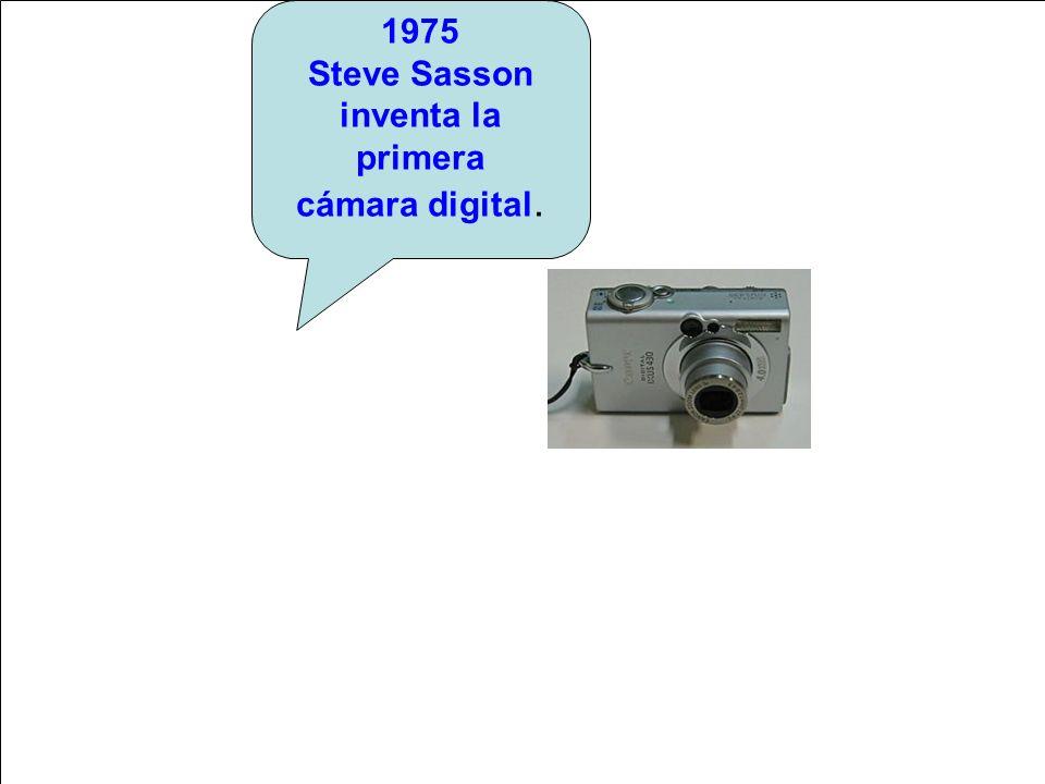 1975 Steve Sasson inventa la primera cámara digital.