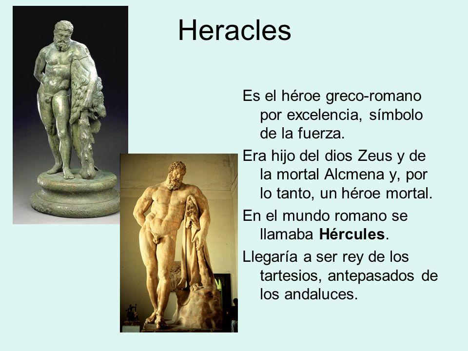 HeraclesEs el héroe greco-romano por excelencia, símbolo de la fuerza.