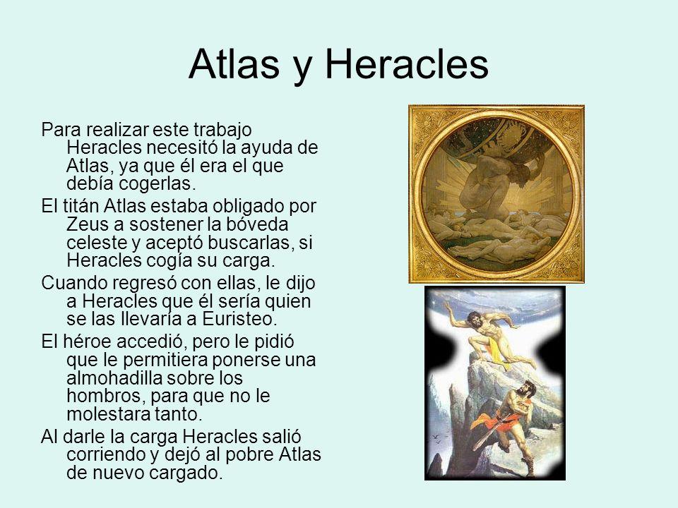 Atlas y HeraclesPara realizar este trabajo Heracles necesitó la ayuda de Atlas, ya que él era el que debía cogerlas.