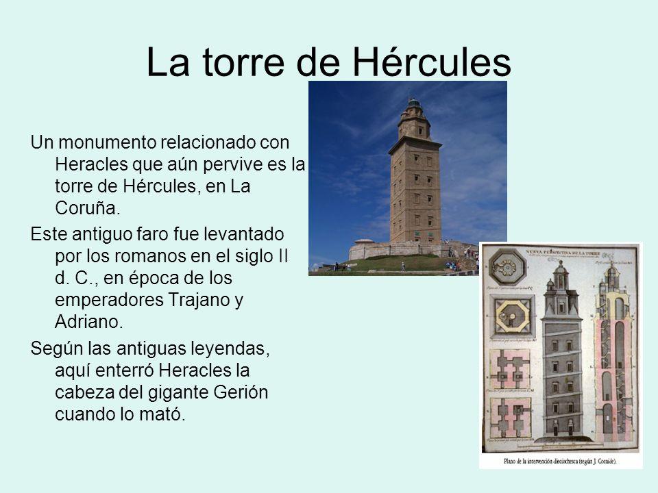 La torre de HérculesUn monumento relacionado con Heracles que aún pervive es la torre de Hércules, en La Coruña.