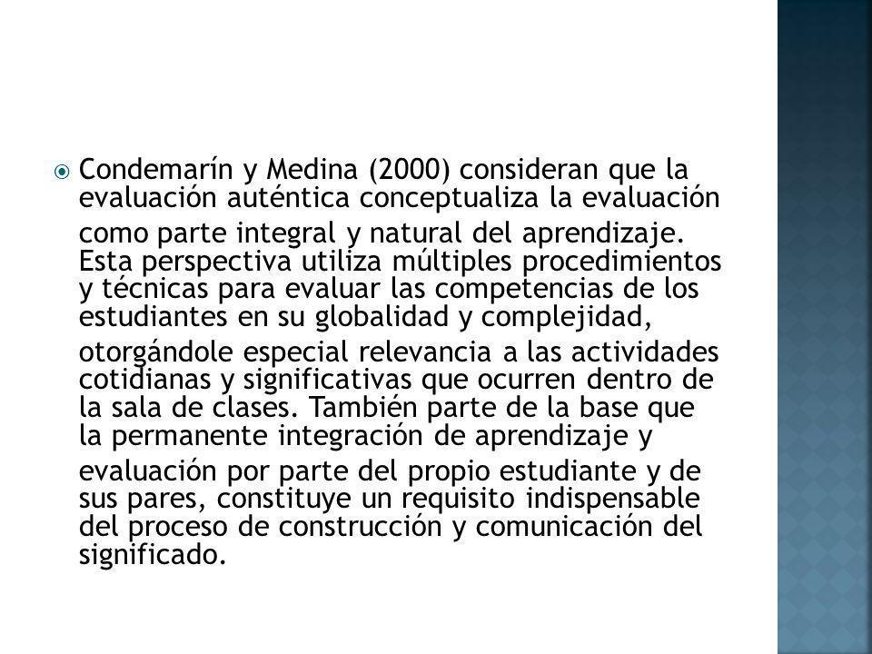 Condemarín y Medina (2000) consideran que la evaluación auténtica conceptualiza la evaluación