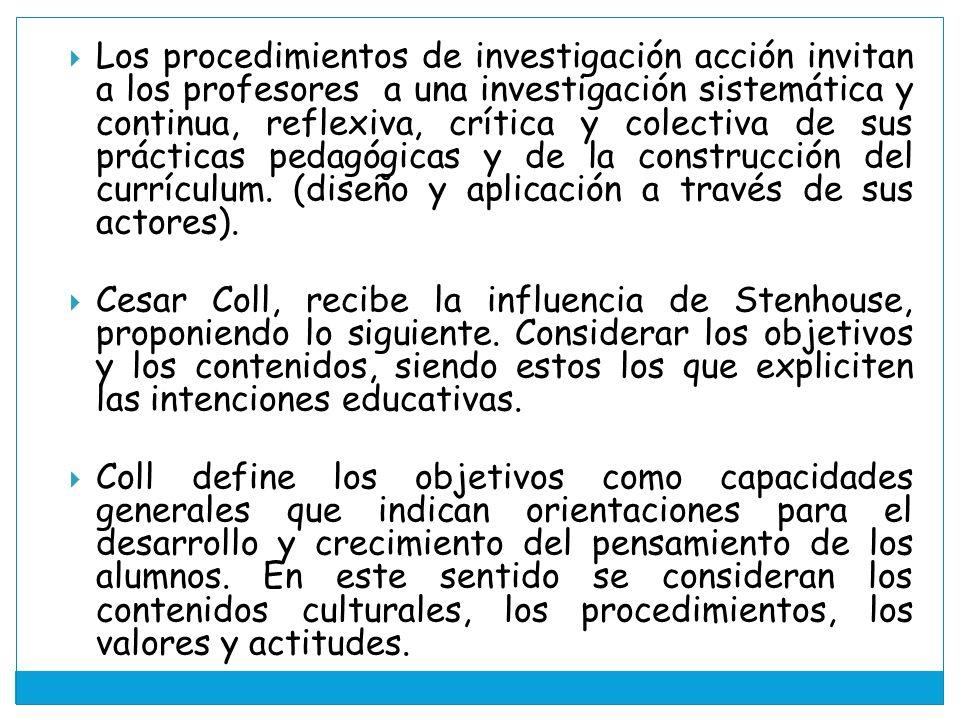 Los procedimientos de investigación acción invitan a los profesores a una investigación sistemática y continua, reflexiva, crítica y colectiva de sus prácticas pedagógicas y de la construcción del currículum. (diseño y aplicación a través de sus actores).