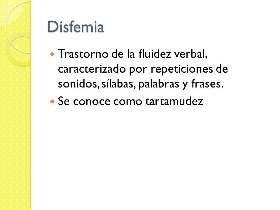 DisfemiaTrastorno de la fluidez verbal, caracterizado por repeticiones de sonidos, sílabas, palabras y frases.