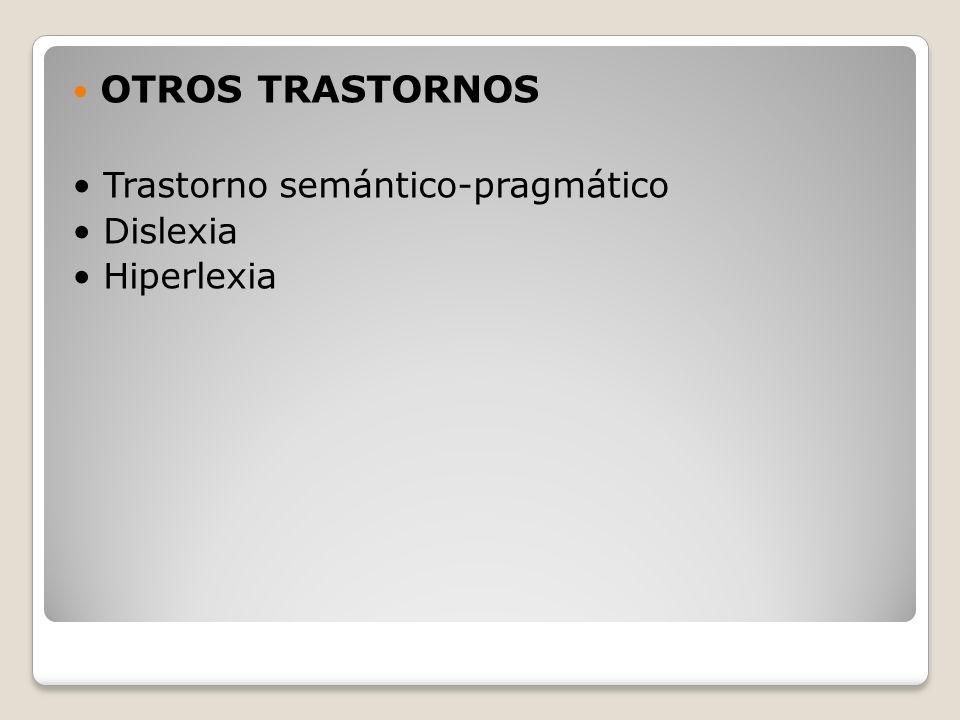 OTROS TRASTORNOS • Trastorno semántico-pragmático • Dislexia