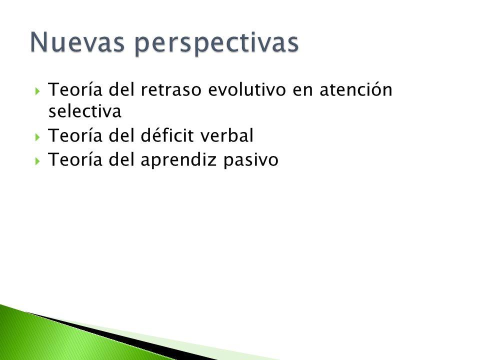 Nuevas perspectivas Teoría del retraso evolutivo en atención selectiva