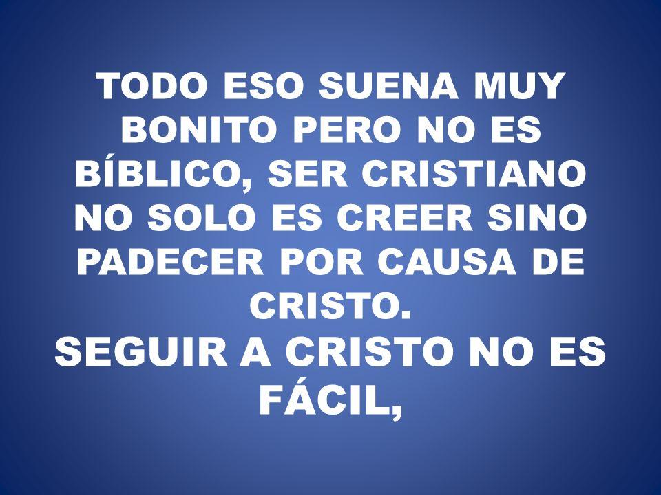 TODO ESO SUENA MUY BONITO PERO NO ES BÍBLICO, SER CRISTIANO NO SOLO ES CREER SINO PADECER POR CAUSA DE CRISTO.
