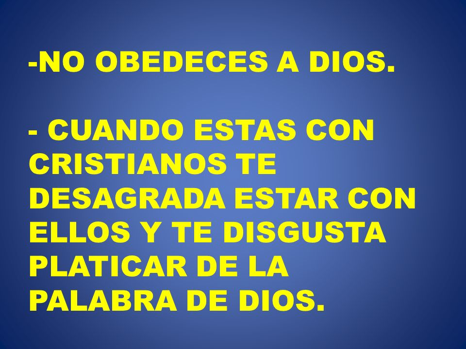 NO OBEDECES A DIOS.