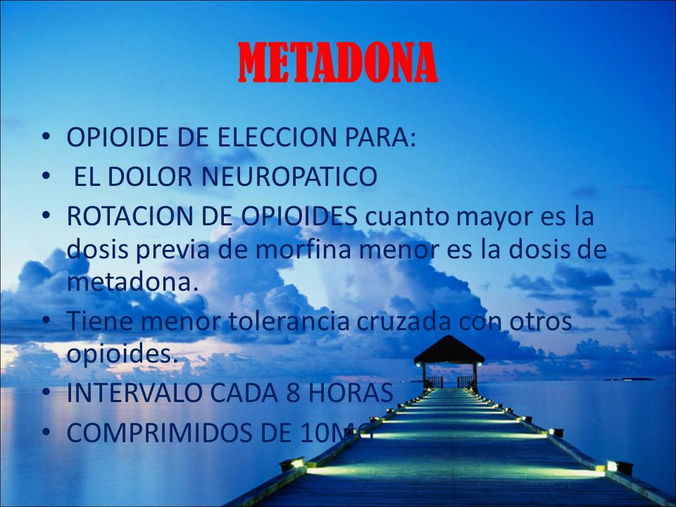 METADONA OPIOIDE DE ELECCION PARA: EL DOLOR NEUROPATICO