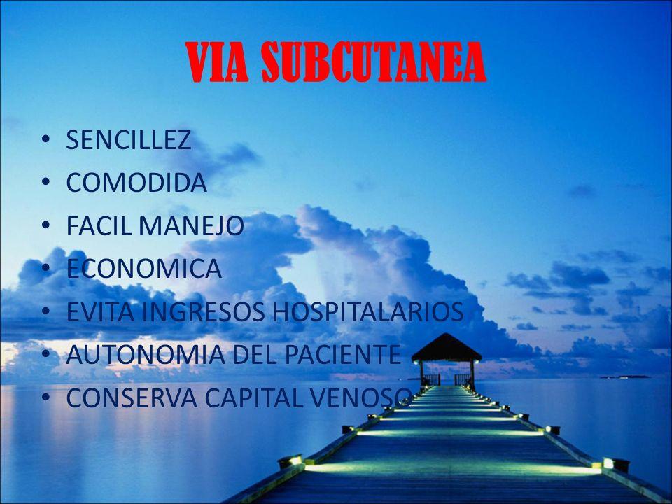 VIA SUBCUTANEA SENCILLEZ COMODIDA FACIL MANEJO ECONOMICA
