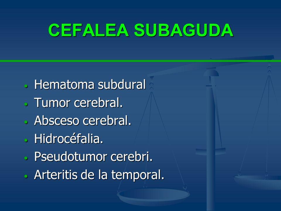 CEFALEA SUBAGUDA Hematoma subdural Tumor cerebral. Absceso cerebral.
