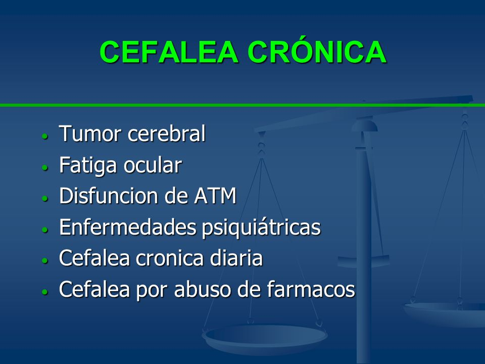 CEFALEA CRÓNICA Tumor cerebral Fatiga ocular Disfuncion de ATM