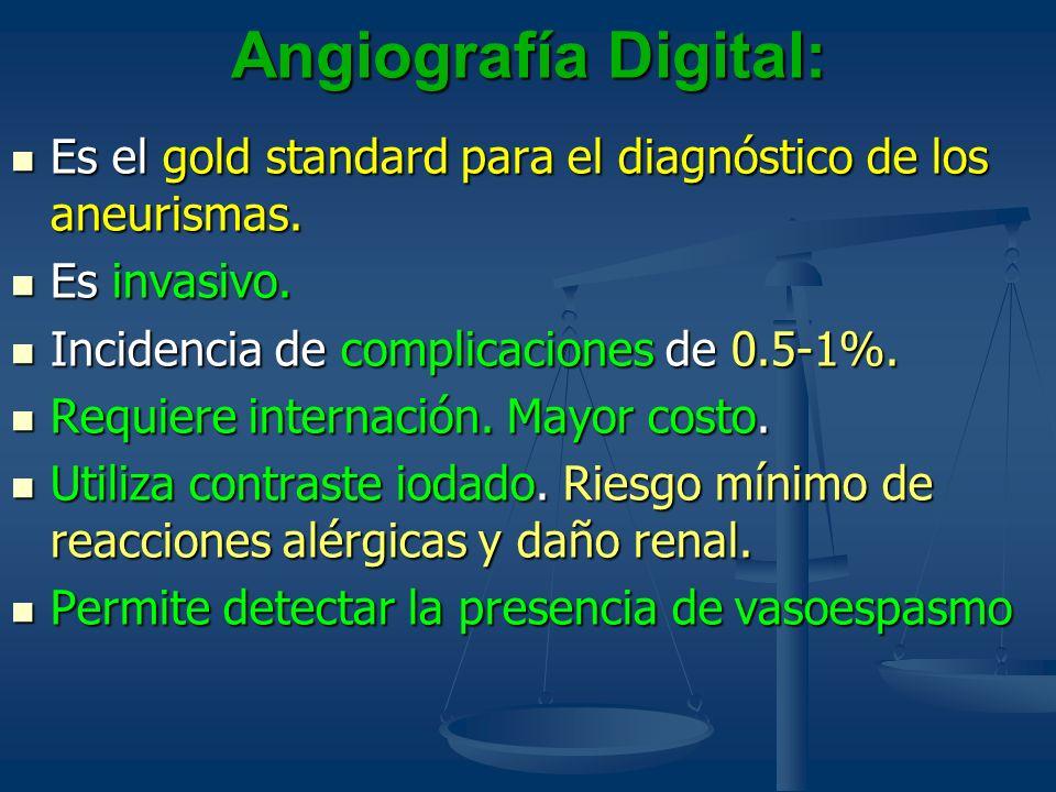 Angiografía Digital: Es el gold standard para el diagnóstico de los aneurismas. Es invasivo. Incidencia de complicaciones de 0.5-1%.