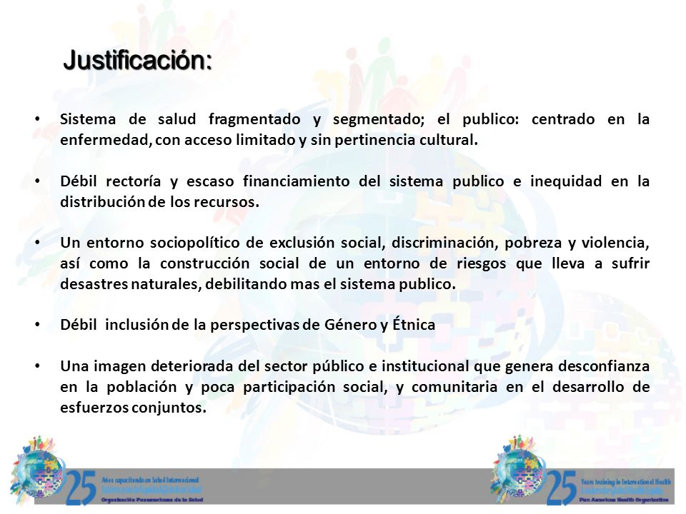 Justificación: Sistema de salud fragmentado y segmentado; el publico: centrado en la enfermedad, con acceso limitado y sin pertinencia cultural.