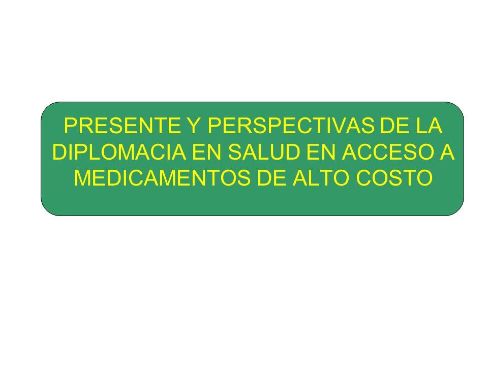 PRESENTE Y PERSPECTIVAS DE LA DIPLOMACIA EN SALUD EN ACCESO A MEDICAMENTOS DE ALTO COSTO