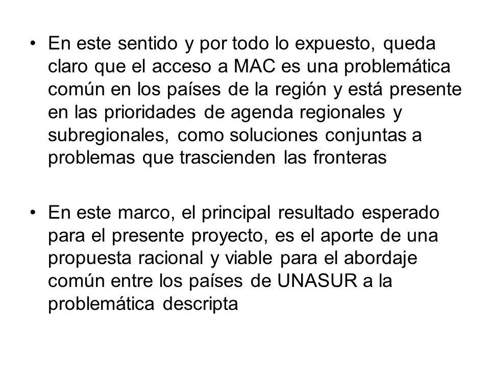 En este sentido y por todo lo expuesto, queda claro que el acceso a MAC es una problemática común en los países de la región y está presente en las prioridades de agenda regionales y subregionales, como soluciones conjuntas a problemas que trascienden las fronteras