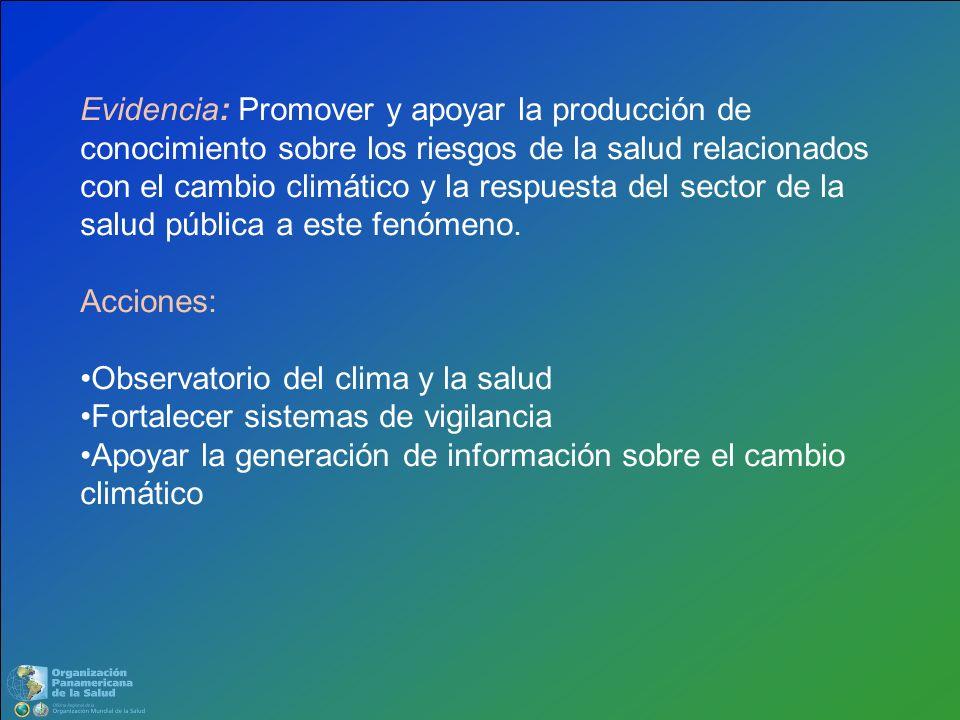 Evidencia: Promover y apoyar la producción de conocimiento sobre los riesgos de la salud relacionados con el cambio climático y la respuesta del sector de la salud pública a este fenómeno.
