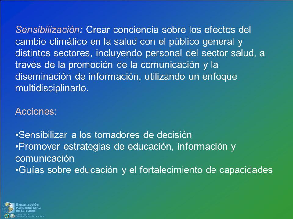 Sensibilización: Crear conciencia sobre los efectos del cambio climático en la salud con el público general y distintos sectores, incluyendo personal del sector salud, a través de la promoción de la comunicación y la diseminación de información, utilizando un enfoque multidisciplinarlo.