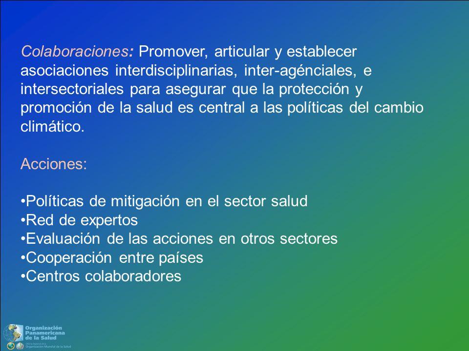 Colaboraciones: Promover, articular y establecer asociaciones interdisciplinarias, inter-agénciales, e intersectoriales para asegurar que la protección y promoción de la salud es central a las políticas del cambio climático.