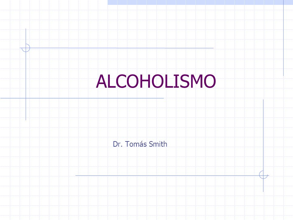 ALCOHOLISMO Dr. Tomás Smith