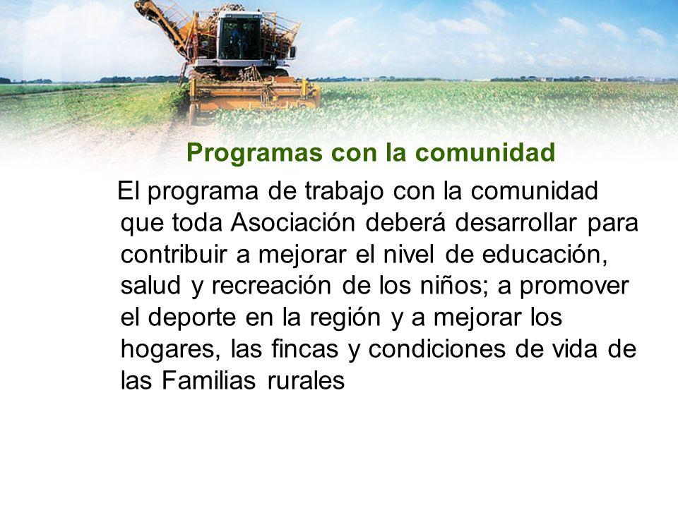 Programas con la comunidad El programa de trabajo con la comunidad que toda Asociación deberá desarrollar para contribuir a mejorar el nivel de educación, salud y recreación de los niños; a promover el deporte en la región y a mejorar los hogares, las fincas y condiciones de vida de las Familias rurales